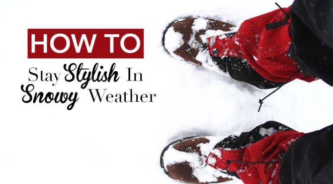 How to Stay Stylish In Snowy Weather