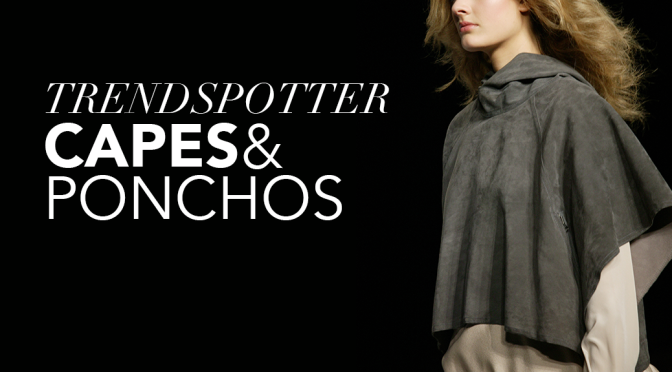 Trendspotter: Ponchos and Capes